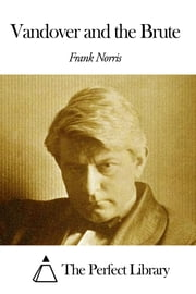 Vandover and the Brute ebook by Frank Norris