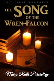 The Song of the Wren-Falcon: The First Prophecy (The Adelfian Prophecies Vol. 1) ebook by Mary Ruth Pursselley