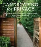Landscaping for Privacy - Innovative Ways to Turn Your Outdoor Space into a Peaceful Retreat ebook by Marty Wingate