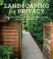 Landscaping for Privacy - Innovative Ways to Turn Your Outdoor Space into a Peaceful Retreat ebook by Kobo.Web.Store.Products.Fields.ContributorFieldViewModel