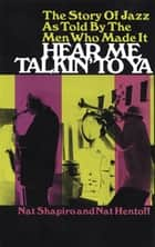 Hear Me Talkin' to Ya ebook by Nat Hentoff, Nat Shapiro