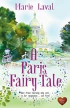 A Paris Fairy Tale ebook by Marie Laval
