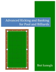 Advanced Kicking and Banking for Pool and Billiards ebook by Bret Icenogle