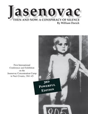 Jasenovac - Then and Now: A Conspiracy of Silence ebook by William Dorich