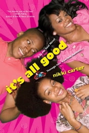 It's All Good: A So For Real Novel ebook by Nikki Carter