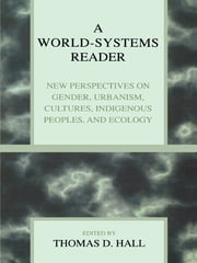 A World-Systems Reader - New Perspectives on Gender, Urbanism, Cultures, Indigenous Peoples, and Ecology ebook by Tim Bartley,Albert Bergesen,Terry Boswell,Christopher Chase-Dunn,Wilma A. Dunaway,Stephen W. K. Chiu,Colin Flint,Peter Grimes,Thomas D. Hall,Leslie S. Laczko,Joya Misra,Peter N. Peregrine,Fred M. Shelley,David A. Smith,Alvin Y. So,Yodit Solomon,Elon Stander,Debra Straussfogel,William R. Thompson,Carol Ward