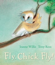 Fly, Chick, Fly! ebook by Jeanne  Willis,Tony  Ross