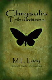 Chrysalis Tribulations ebook by M. L. Lacy