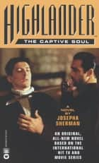 Highlander(TM): The Captive Soul ebook by Josepha Sherman