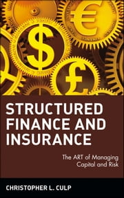 Structured Finance and Insurance - The ART of Managing Capital and Risk ebook by Christopher L. Culp