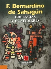 Creencias y costumbres ebook by fray Bernardino de Sahagún