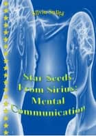 Star Seeds From Sirius: Mental Communication ebook by Silviu Suliță