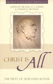 Christ is All: The Piety of Horatius Bonar ebook by Darrin R. Brooker,Michael Haykin