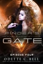 Finder's Gate Episode Four ebook by Odette C. Bell