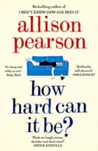 How Hard Can It Be? ebook by Allison Pearson
