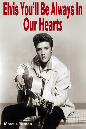 Elvis: You´ll be Always in Our Hearts ebook by Marcus Pitman