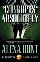Corrupts Absolutely eBook by Alexa Hunt