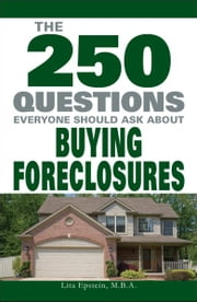 The 250 Questions Everyone Should Ask about Buying Foreclosures ebook by Lita Epstein
