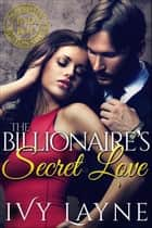 The Billionaire's Secret Love ebook by Ivy Layne