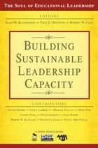 Building Sustainable Leadership Capacity ebook by Alan M. Blankstein,Paul D. Houston,Robert W. Cole