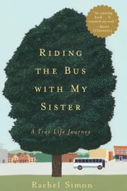 Riding the Bus with My Sister - A True Life Journey ebook by Kobo.Web.Store.Products.Fields.ContributorFieldViewModel