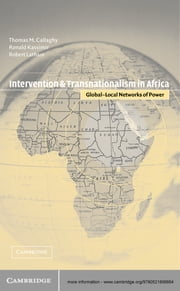 Intervention and Transnationalism in Africa - Global-Local Networks of Power ebook by Thomas Callaghy,Robert Latham,Dr Ronald Kassimir