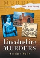 Lincolnshire Murders ebook by Stephen Wade