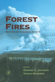 Forest Fires: Behavior and Ecological Effects ebook by Johnson, Edward A.