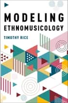 Modeling Ethnomusicology ebook by Timothy Rice