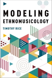 Modeling Ethnomusicology ebook by Timothy Rice, PhD