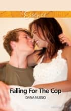 Falling For The Cop ebook by Dana Nussio