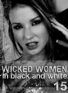 Wicked Women In Black and White - An erotic photo book - Volume 15 ebook by Antonia Latham