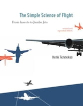 The The Simple Science of Flight - From Insects to Jumbo Jets ebook by Henk Tennekes