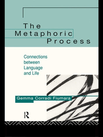 The Metaphoric Process - Connections Between Language and Life eBook by Gemma Corradi Fiumara