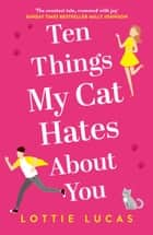 Ten Things My Cat Hates About You ebook by