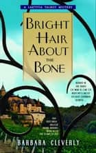 Bright Hair About the Bone ebook by Barbara Cleverly