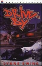 Drive-By ebook by Lynne Ewing