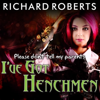 Please Don't Tell My Parents I've Got Henchmen audiobook by Richard Roberts