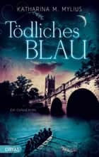 Tödliches Blau - Ein Oxford-Krimi ebook by Katharina M. Mylius