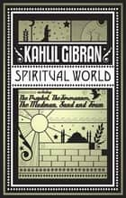 Spiritual World ebook by Kahlil Gibran