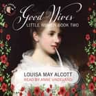 Good Wives: Little Women, Book Two audiobook by Louisa May Alcott