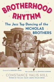 Brotherhood In Rhythm - The Jazz Tap Dancing of the Nicholas Brothers ebook by Constance Valis Hill