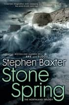 Stone Spring - The Northland Trilogy ebook by Stephen Baxter