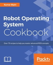 Robot Operating System Cookbook ebook by Kumar Bipin