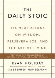 The Daily Stoic - 366 Meditations on Wisdom, Perseverance, and the Art of Living ebook by Ryan Holiday,Stephen Hanselman