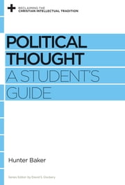 Political Thought - A Student's Guide ebook by Hunter Baker,David S. Dockery