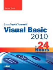 Sams Teach Yourself Visual Basic 2010 in 24 Hours Complete Starter Kit ebook by Foxall, James