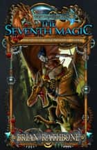 The Seventh Magic ebook by Brian Rathbone