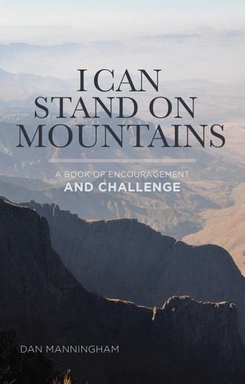 I Can Stand on Mountains - A Book of Encouragement and Challenge ebook by Dan Manningham