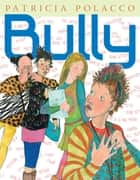 Bully ebook by Patricia Polacco, Patricia Polacco